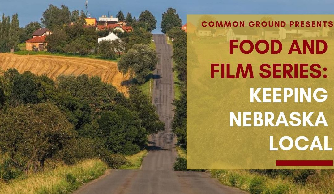 Common Ground Food & Film Series: Keeping Nebraska Local